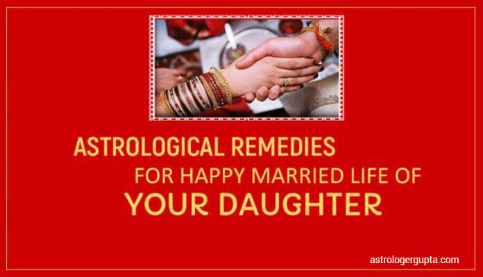 Astrological Remedies for Happy Married Life of Your Daughter