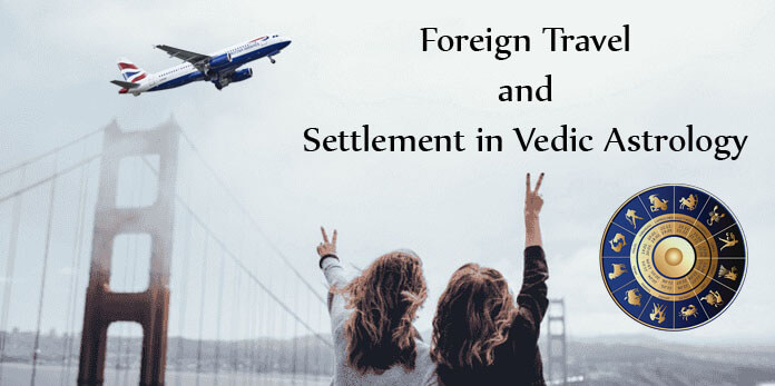 Foreign Travel and Settlement in Vedic Astrology, Foreign Settlements horoscope